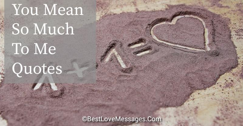 60 You Mean So Much To Me Quotes - Relish Bay