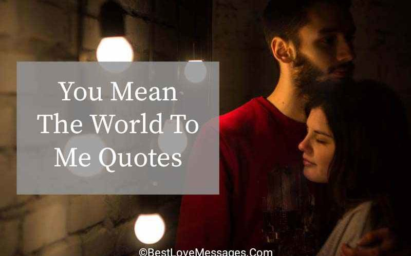 You Mean The World To Me Quotes - Relish Bay
